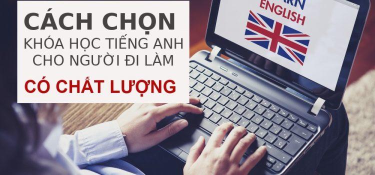 Cách chọn khóa học tiếng Anh cho người đi làm có chất lượng