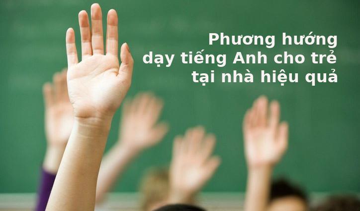 Dạy tiếng Anh cho trẻ tại nhà hiệu quả