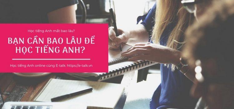 Bạn cần bao lâu để học tiếng Anh | Học tiếng Anh mất bao lâu?