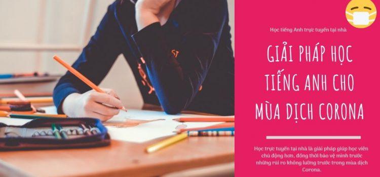 Học trực tuyến tại nhà – giải pháp học tiếng Anh cho mùa dịch Corona