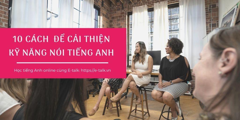 10 cách để cải thiện kỹ năng nói tiếng Anh nhanh nhất