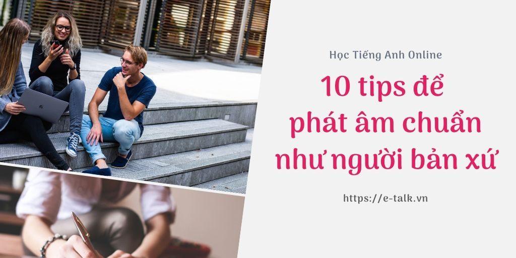 10 chiến thuật để học cách phát âm tiếng anh chuẩn như người bản xứ