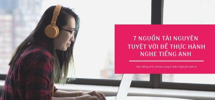 7 nguồn tài nguyên tuyệt vời để thực hành nghe tiếng Anh hiệu quả